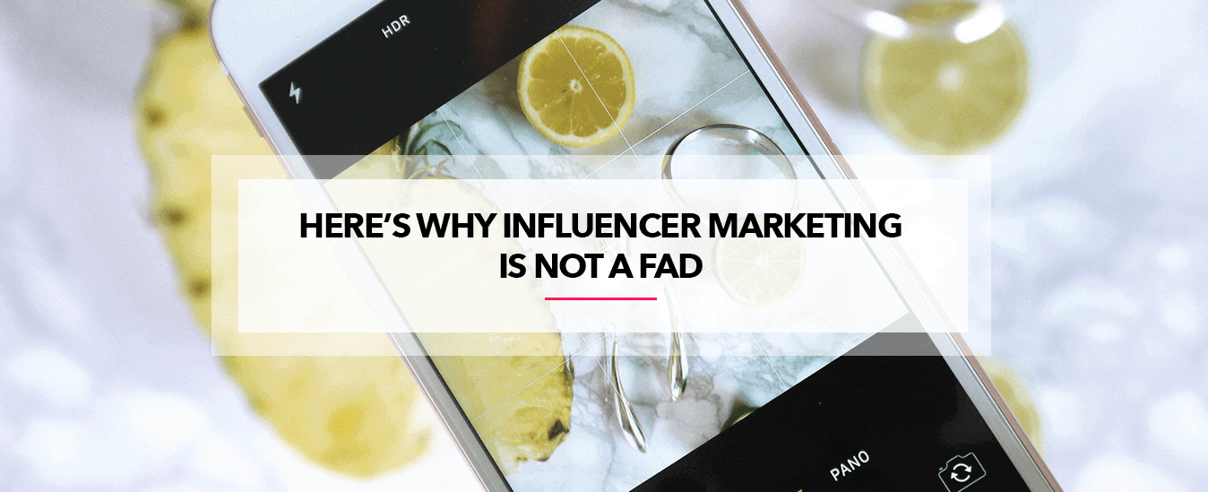 Is influencer marketing a fad?