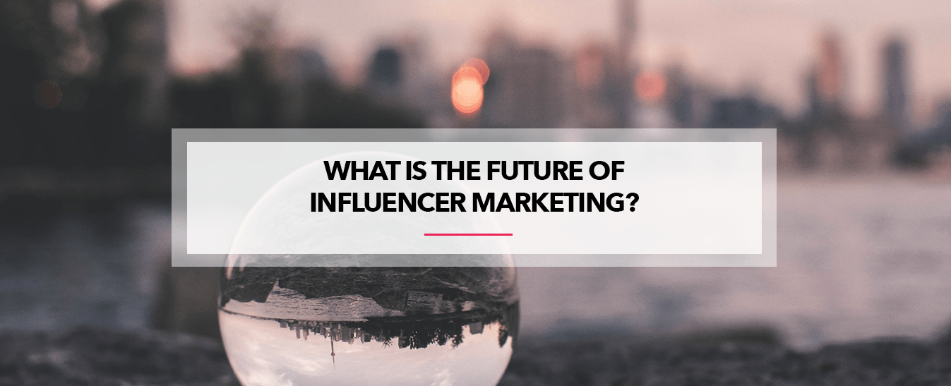 What Is The Future of Influencer Marketing