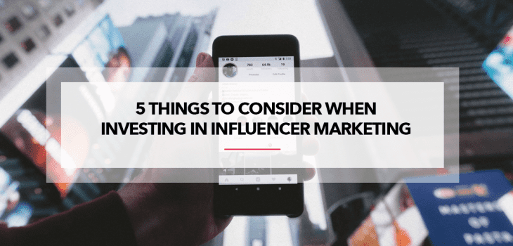 5 Things To Consider When Investing In Influencer Marketing