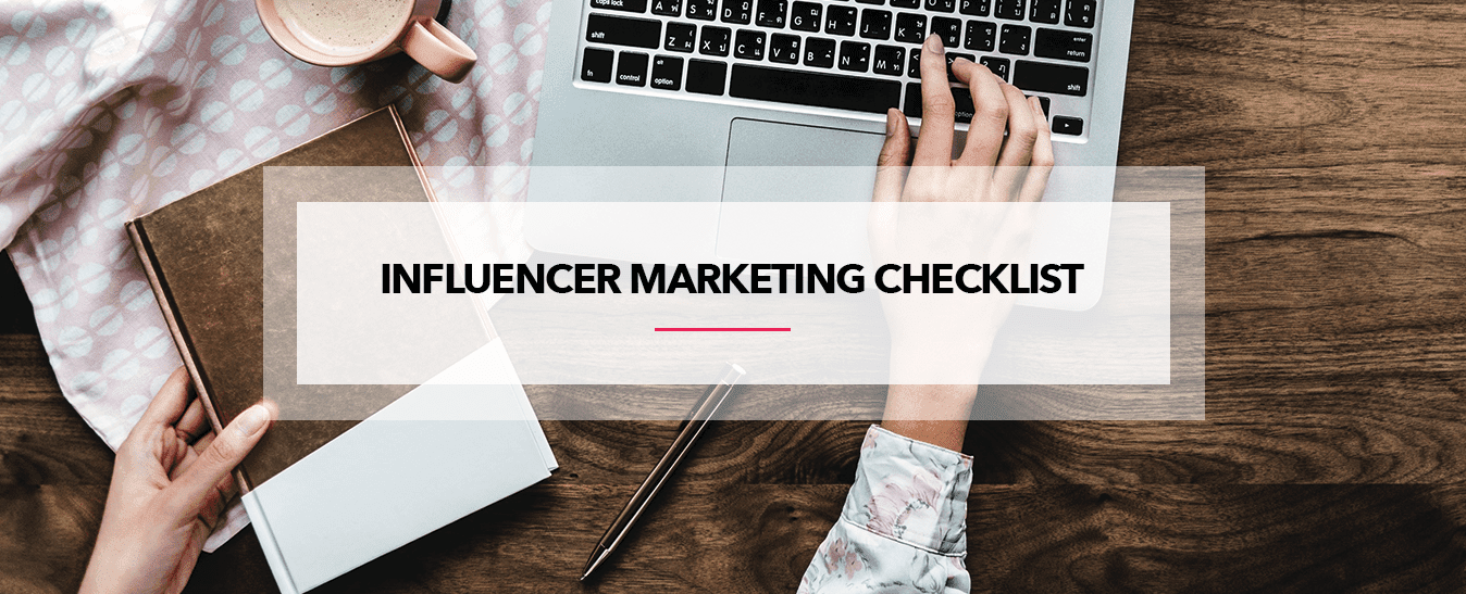 Influencer Marketing Checklist - The Influence Agency