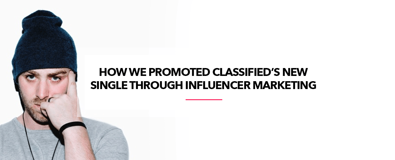 How We Promoted Classified's New Single Through Influencer Marketing