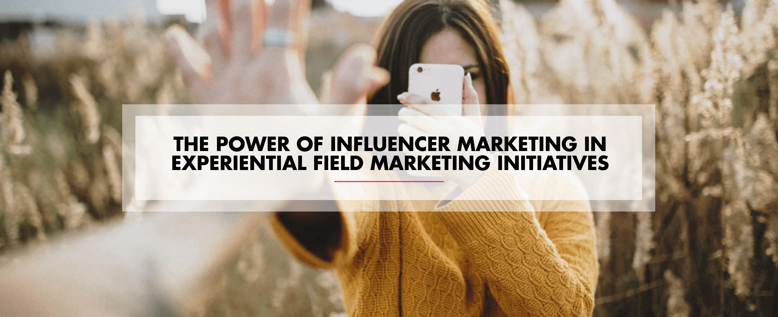 The Power of Influencer Marketing in Experiential Field Marketing Initiatives