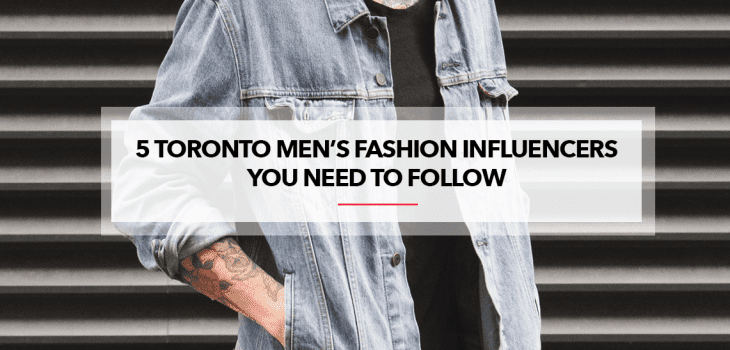 5 Toronto Men's Fashion Influencers To Follow