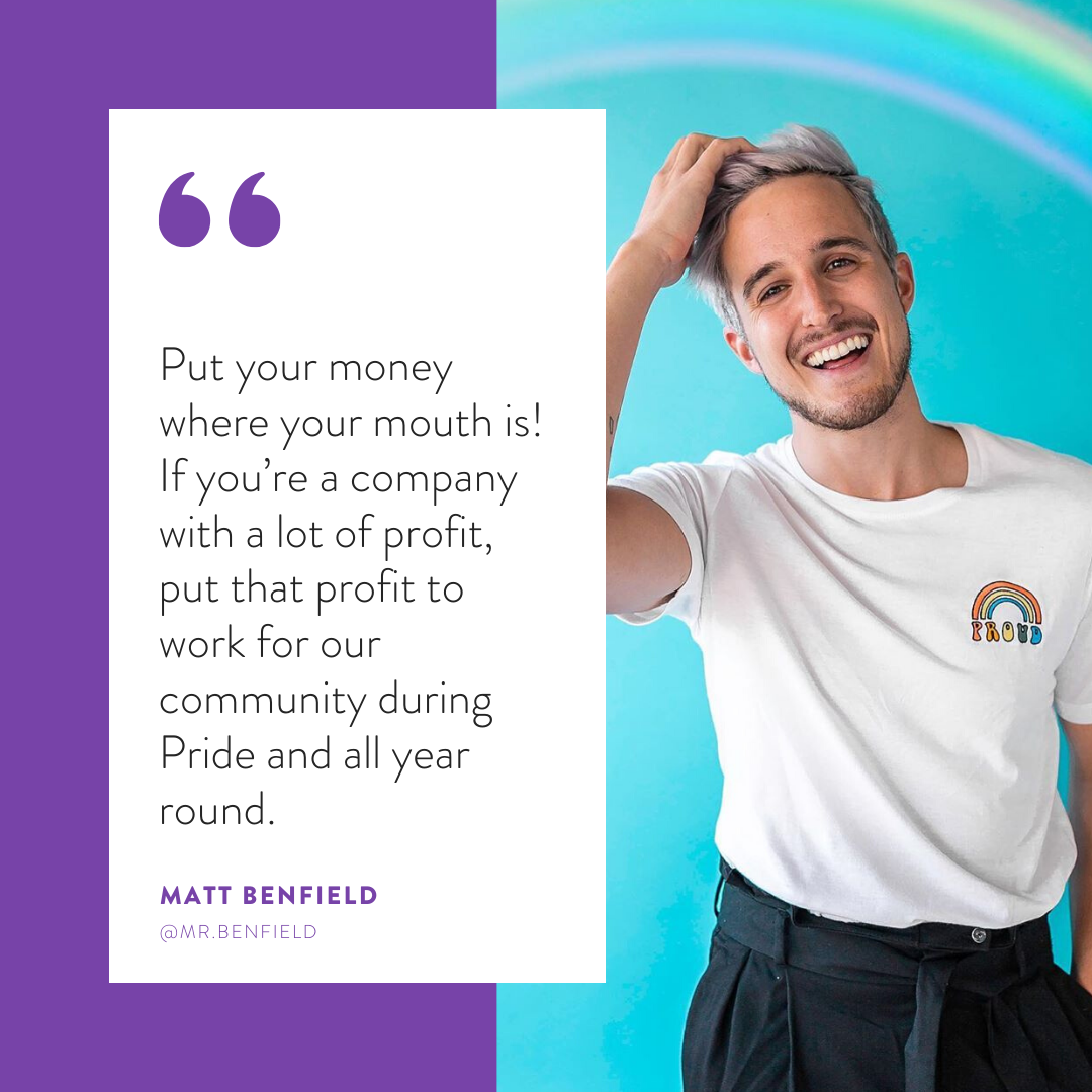 """Put your money where your mouth is! If you're a company with a lot of profit, put that profit to work for our community during Pride and all year round."""