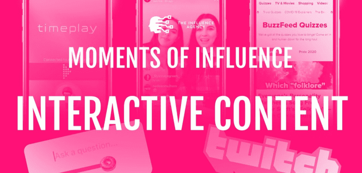Moments of Influence: Interactive Content