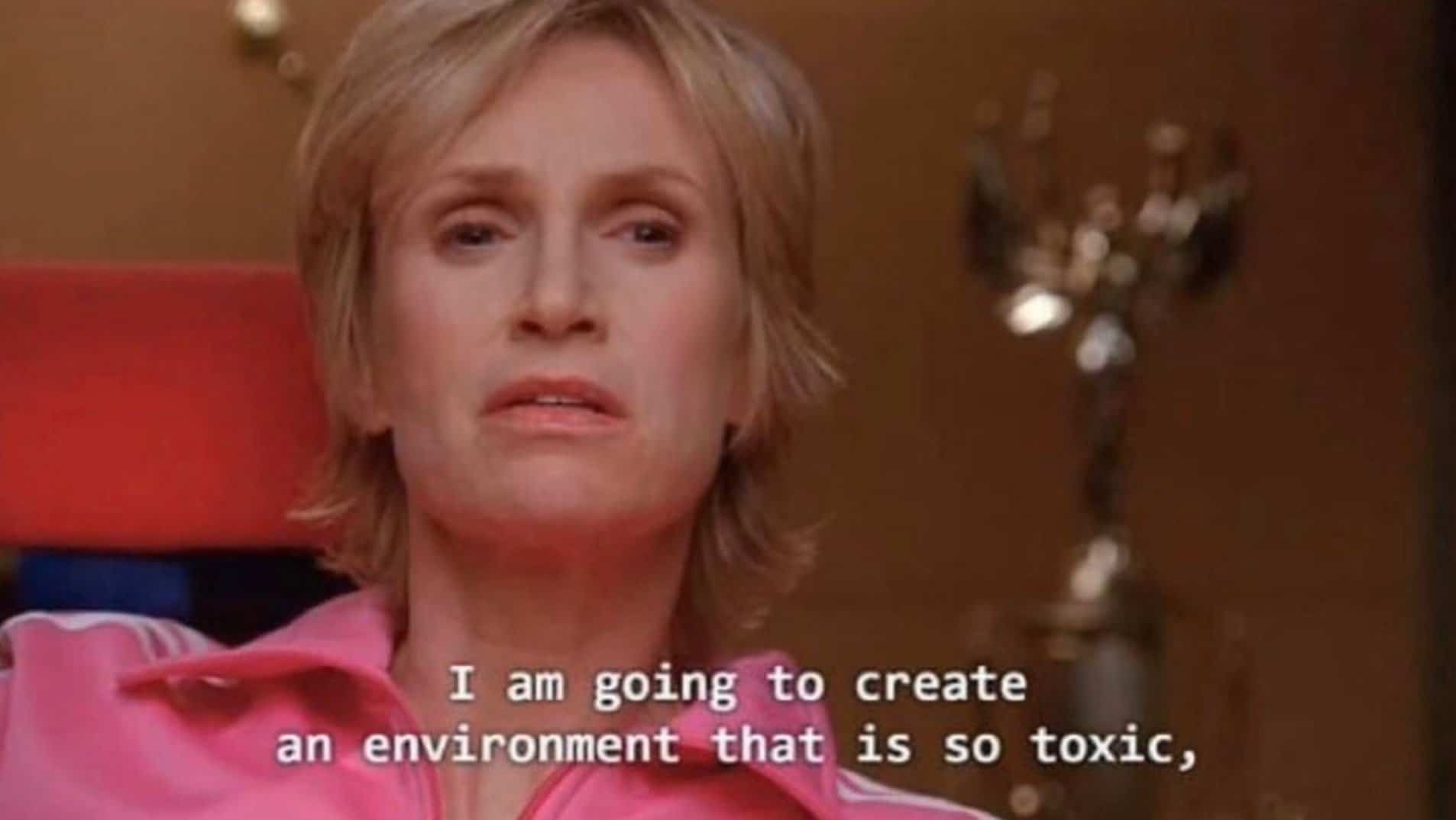 """Sue Sylvester from Glee with the quote """"I am going to create an environment that is so toxic"""""""