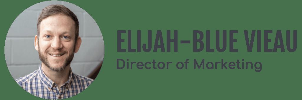 Elijah-Blue Vieau, Director of Marketing